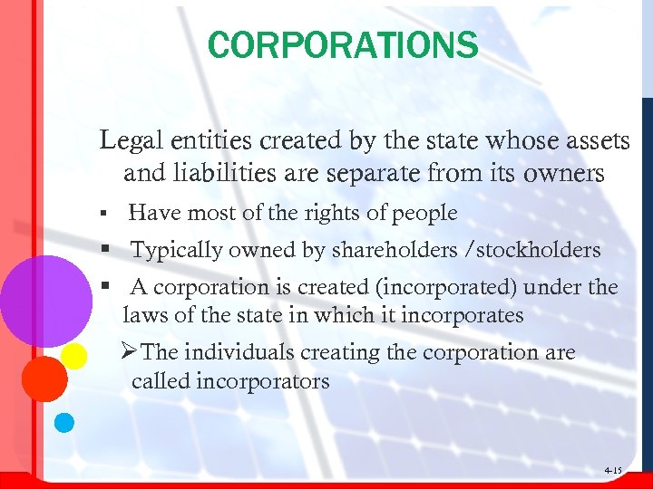 CORPORATIONS Legal entities created by the state whose assets and liabilities are separate from