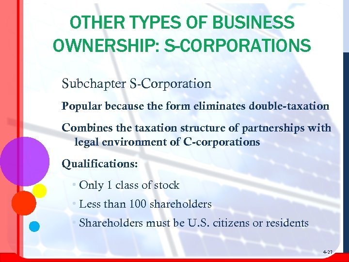 OTHER TYPES OF BUSINESS OWNERSHIP: S-CORPORATIONS Subchapter S-Corporation Popular because the form eliminates double-taxation