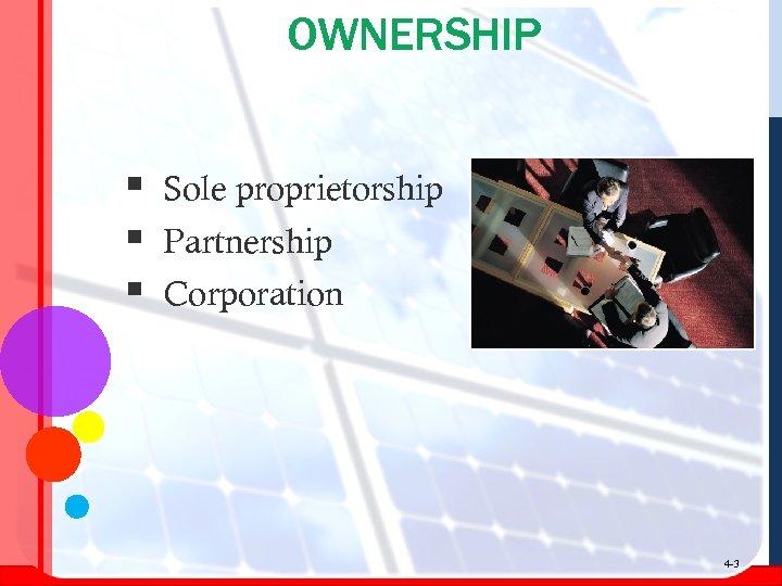 OWNERSHIP § § § Sole proprietorship Partnership Corporation 4 -3