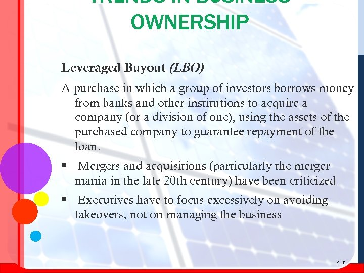 TRENDS IN BUSINESS OWNERSHIP Leveraged Buyout (LBO) A purchase in which a group of