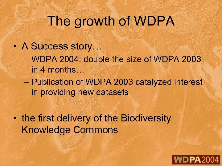 The growth of WDPA • A Success story… – WDPA 2004: double the size