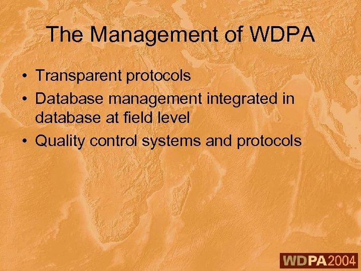The Management of WDPA • Transparent protocols • Database management integrated in database at