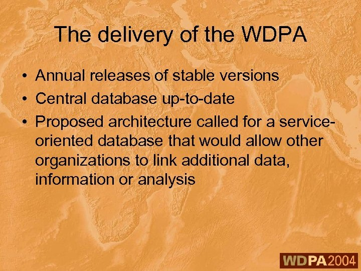 The delivery of the WDPA • Annual releases of stable versions • Central database