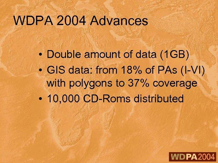 WDPA 2004 Advances • Double amount of data (1 GB) • GIS data: from
