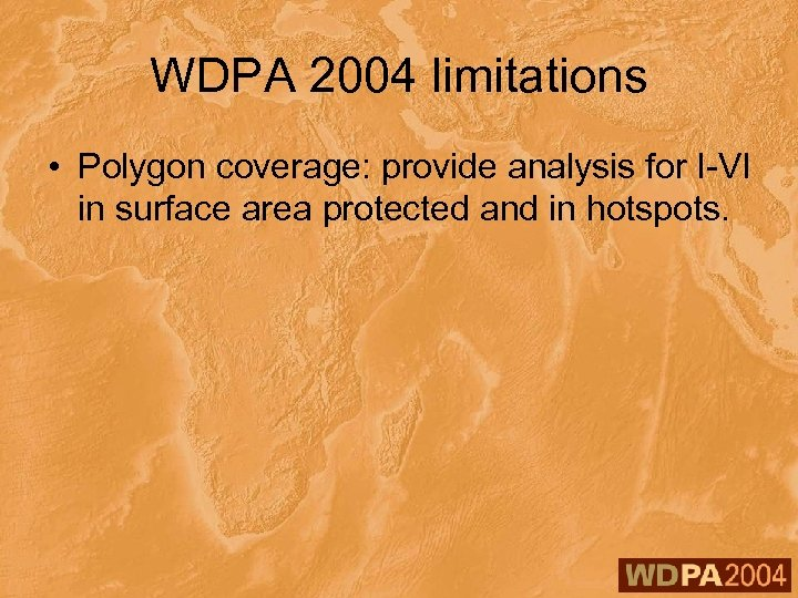 WDPA 2004 limitations • Polygon coverage: provide analysis for I-VI in surface area protected