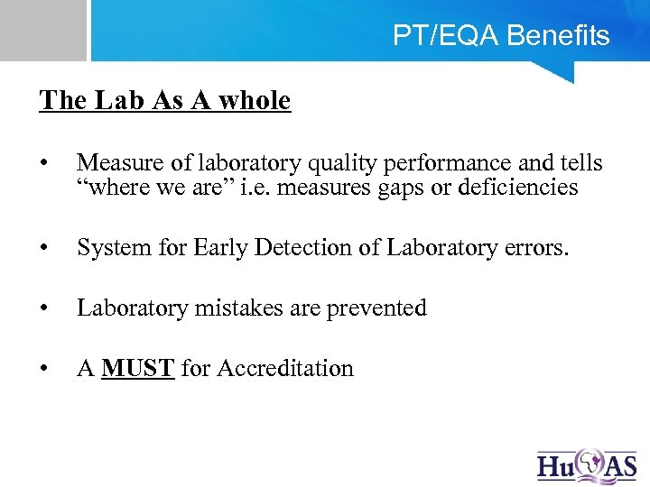 PT/EQA Benefits The Lab As A whole • Measure of laboratory quality performance and