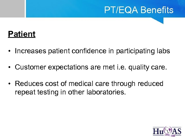 PT/EQA Benefits Patient • Increases patient confidence in participating labs • Customer expectations are