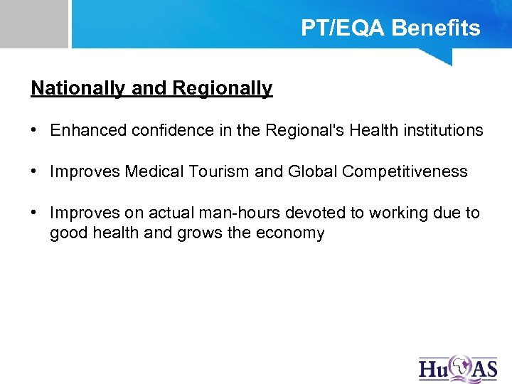 PT/EQA Benefits Nationally and Regionally • Enhanced confidence in the Regional's Health institutions •