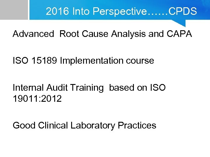 2016 Into Perspective……CPDS Advanced Root Cause Analysis and CAPA ISO 15189 Implementation course Internal