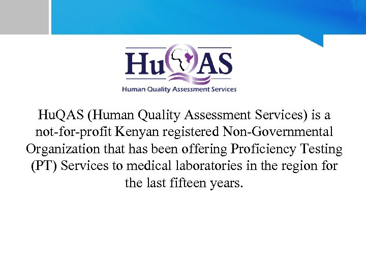 Hu. QAS (Human Quality Assessment Services) is a not-for-profit Kenyan registered Non-Governmental Organization that