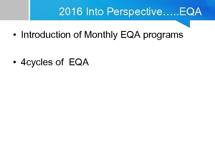 2016 Into Perspective…. . EQA • Introduction of Monthly EQA programs • 4 cycles