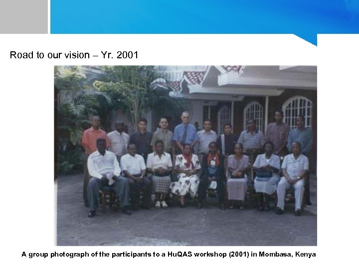 Road to our vision – Yr. 2001 A group photograph of the participants to