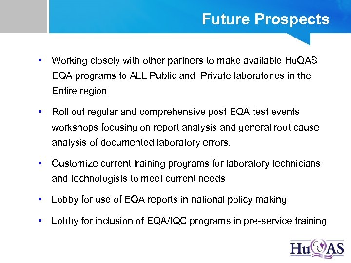 Future Prospects • Working closely with other partners to make available Hu. QAS EQA