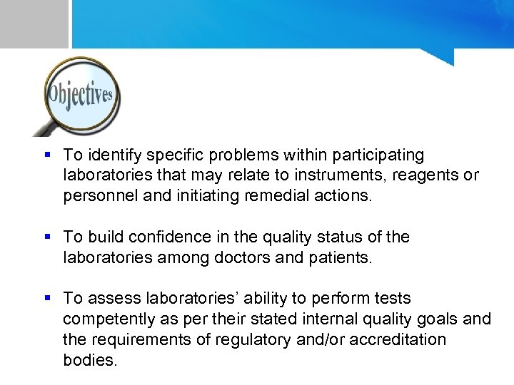 § To identify specific problems within participating laboratories that may relate to instruments, reagents