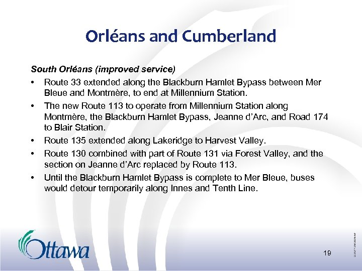 Orléans and Cumberland South Orléans (improved service) • Route 33 extended along the Blackburn