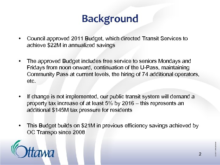 Background • Council approved 2011 Budget, which directed Transit Services to achieve $22 M
