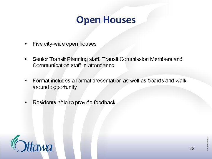 Open Houses • Five city-wide open houses • Senior Transit Planning staff, Transit Commission