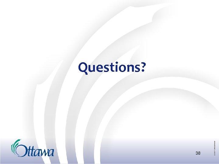 Questions? 38