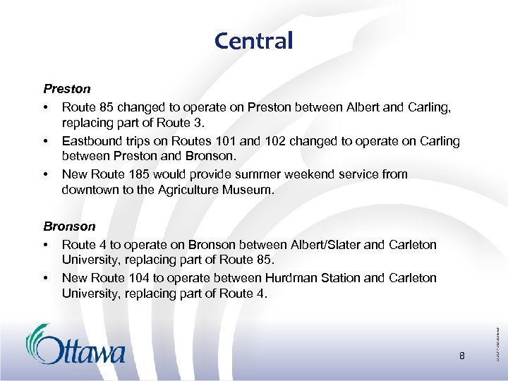 Central Preston • Route 85 changed to operate on Preston between Albert and Carling,