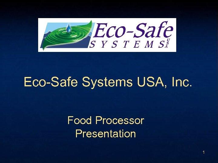 Eco-Safe Systems USA, Inc. Food Processor Presentation 1