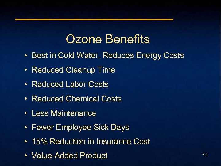 Ozone Benefits • Best in Cold Water, Reduces Energy Costs • Reduced Cleanup Time