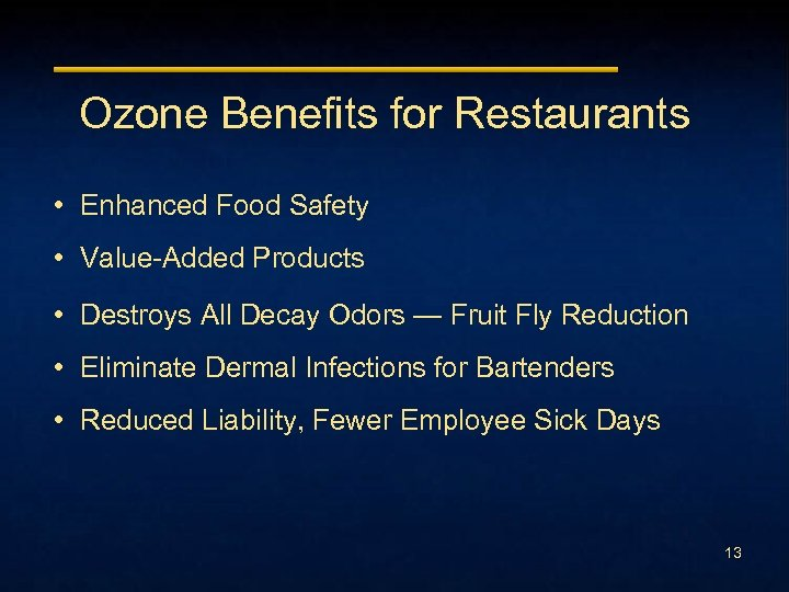 Ozone Benefits for Restaurants • Enhanced Food Safety • Value-Added Products • Destroys All