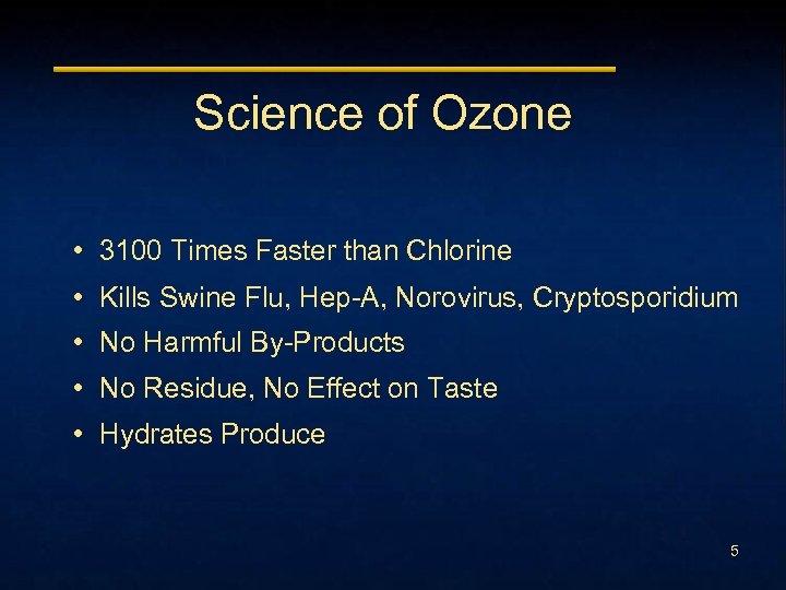 Science of Ozone • 3100 Times Faster than Chlorine • Kills Swine Flu, Hep-A,