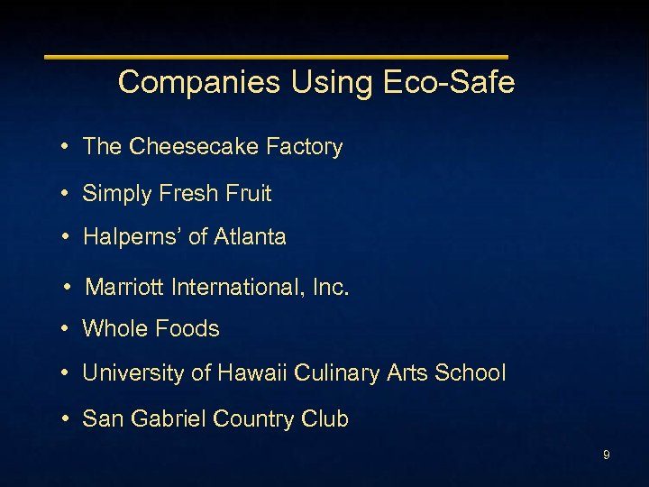 Companies Using Eco-Safe • The Cheesecake Factory • Simply Fresh Fruit • Halperns' of
