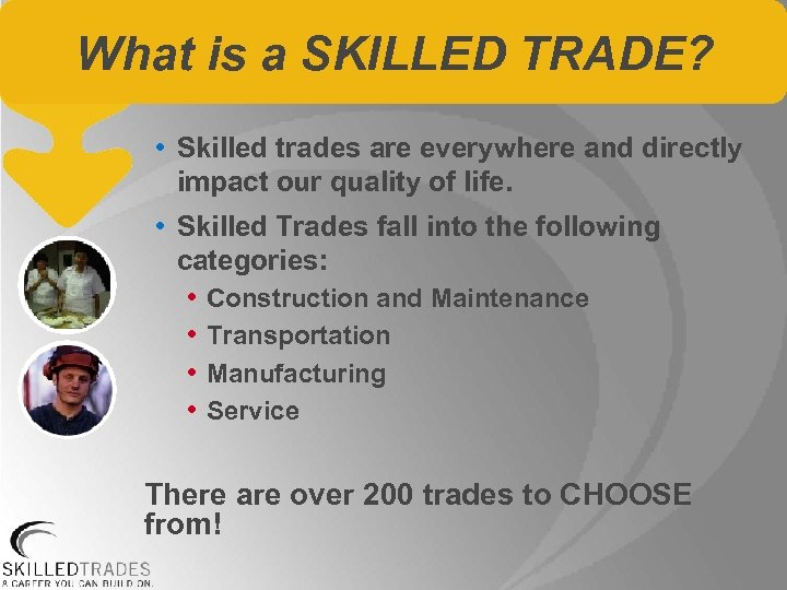 What is a SKILLED TRADE? • Skilled trades are everywhere and directly impact our