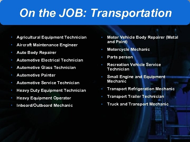 On the JOB: Transportation • Agricultural Equipment Technician • Motor Vehicle Body Repairer (Metal