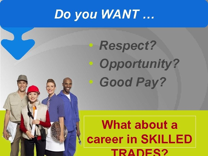 Do you WANT … • Respect? • Opportunity? • Good Pay? What about a