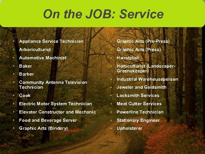 On the JOB: Service • Appliance Service Technician • Graphic Arts (Pre-Press) • Arboriculturist