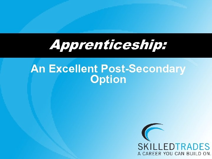 Apprenticeship: An Excellent Post-Secondary Option