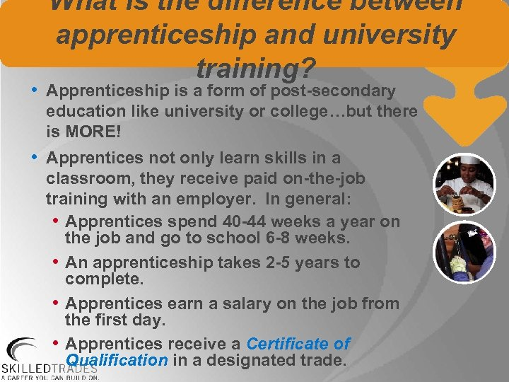 What is the difference between apprenticeship and university training? • Apprenticeship is a form