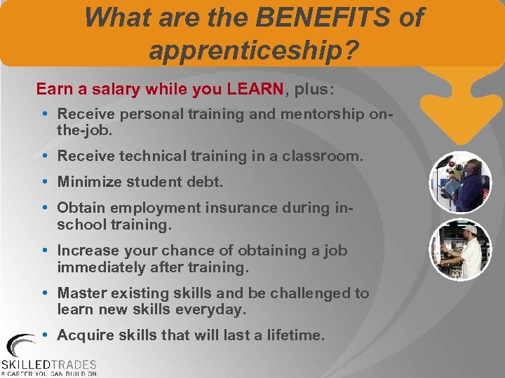 What are the BENEFITS of apprenticeship? Earn a salary while you LEARN, plus: •