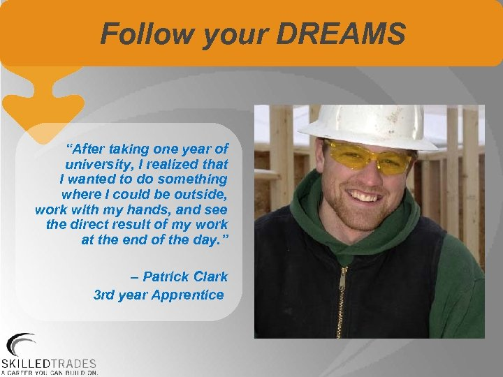 """Follow your DREAMS """"After taking one year of university, I realized that I wanted"""