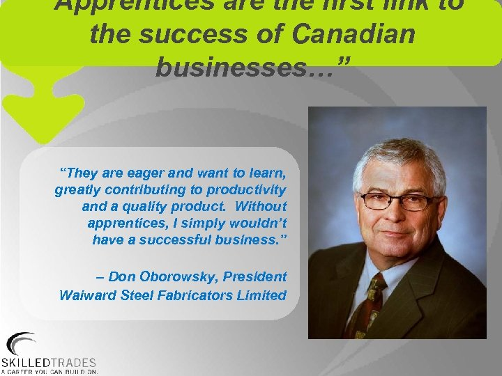 """""""Apprentices are the first link to the success of Canadian businesses…"""" """"They are eager"""