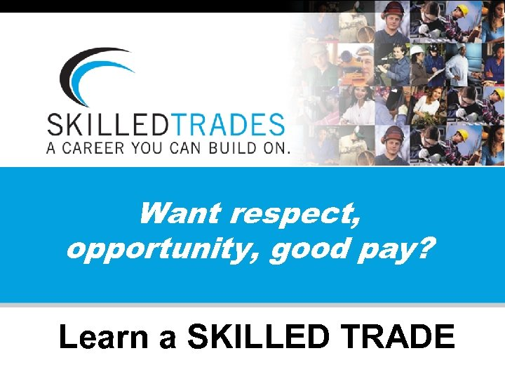 Want respect, opportunity, good pay? Learn a SKILLED TRADE