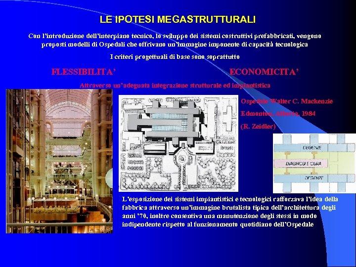 LE IPOTESI MEGASTRUTTURALI Con l'introduzione dell'interpiano tecnico, lo sviluppo dei sistemi costruttivi prefabbricati, vengono