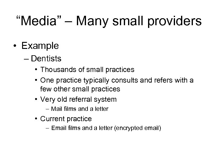 """Media"" – Many small providers • Example – Dentists • Thousands of small practices"
