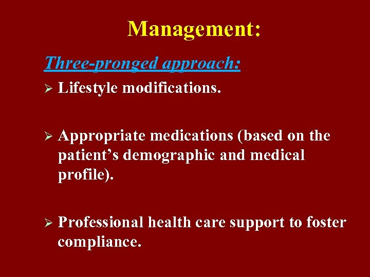 Management: Three-pronged approach: Ø Lifestyle modifications. Ø Appropriate medications (based on the patient's demographic