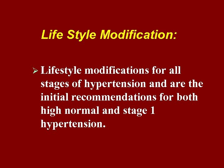 Life Style Modification: Ø Lifestyle modifications for all stages of hypertension and are the