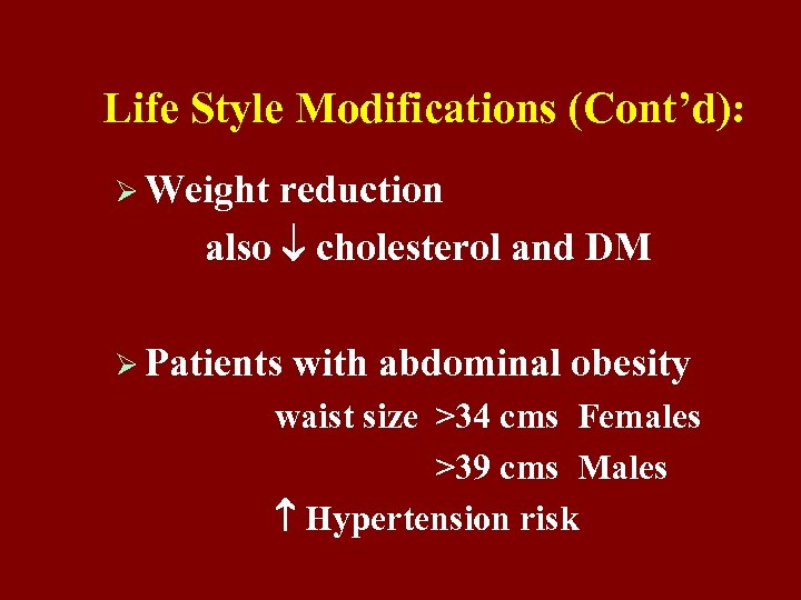 Life Style Modifications (Cont'd): Ø Weight reduction also cholesterol and DM Ø Patients with