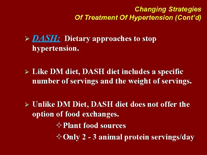 Changing Strategies Of Treatment Of Hypertension (Cont'd) Ø DASH: Dietary approaches to stop hypertension.