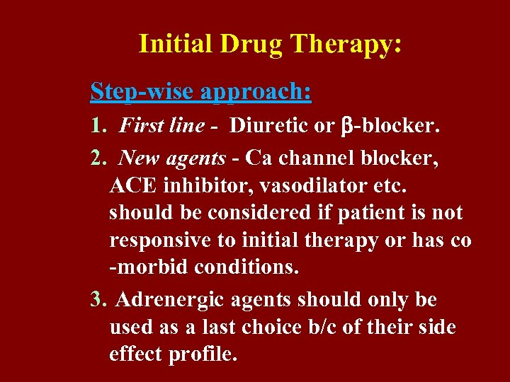 Initial Drug Therapy: Step-wise approach: 1. First line - Diuretic or -blocker. 2. New