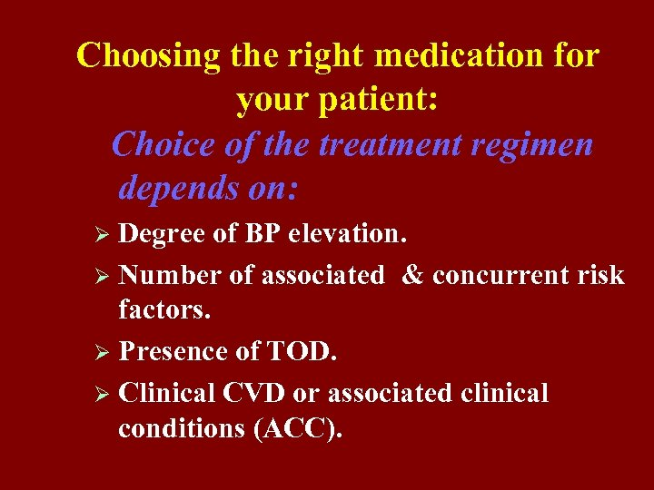 Choosing the right medication for your patient: Choice of the treatment regimen depends on: