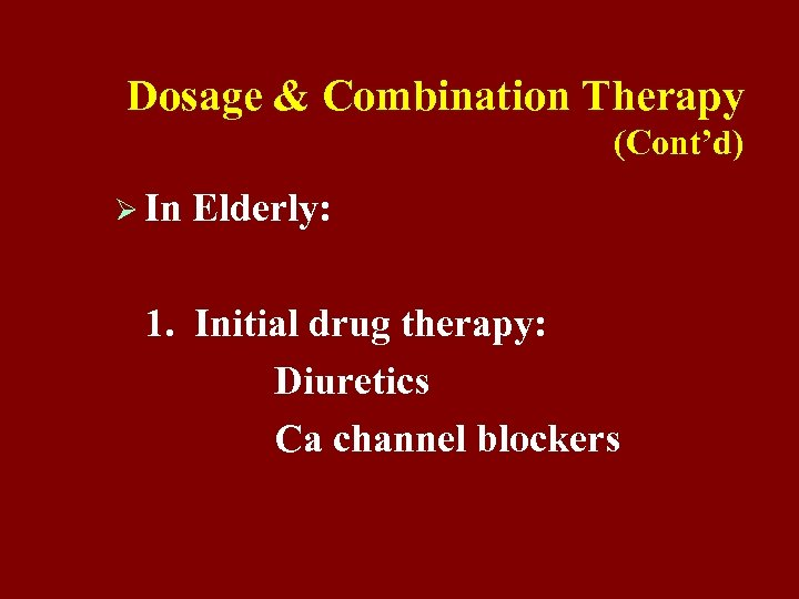 Dosage & Combination Therapy (Cont'd) Ø In Elderly: 1. Initial drug therapy: Diuretics Ca