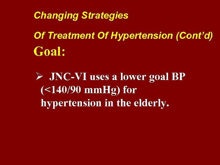 Changing Strategies Of Treatment Of Hypertension (Cont'd) Goal: Ø JNC-VI uses a lower goal