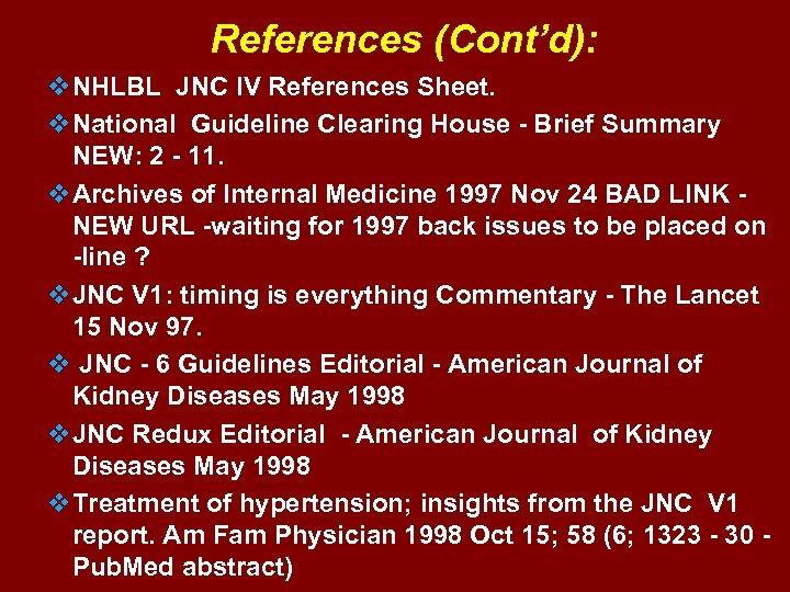 References (Cont'd): v. NHLBL JNC IV References Sheet. v. National Guideline Clearing House -