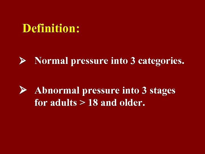 Definition: Normal pressure into 3 categories. Abnormal pressure into 3 stages for adults >